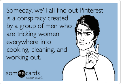 So Funny: Pinterest Conspiracy? Could it be true?